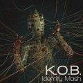 K.O.B.  / Identity Mash
