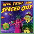 Mad Tribe / Spaced Out