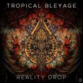 Tropical Bleyage / Reality Drop
