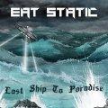 Eat Static / Last Ship To Paradise