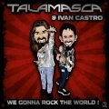Talamasca and Ivan Castro / We Gonna Rock The World!
